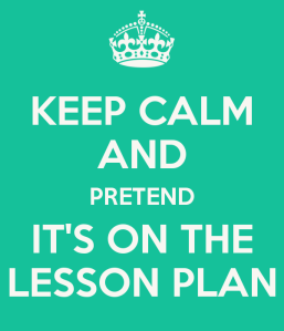 keep-calm-and-pretend-it-s-on-the-lesson-plan-44